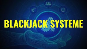 Blackjack Systeme - Mit Einsatz zum Gewinn